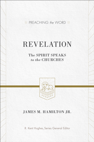 Revelation: The Spirit Speaks to the Churches - eBook  -     Edited By: R. Kent Hughes     By: James M. Hamilton Jr.