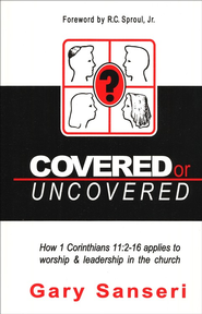 Covered or Uncovered: How 1 Corinthians 11:2-16 applies to worship and leadership in the church  -     By: Gary Sanseri