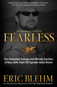 Fearless: The Undaunted Courage and Ultimate Sacrifice of Navy SEAL Team Six Operator Adam Brown  -     By: Eric Blehm