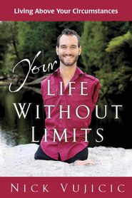Your Life Without Limits: Living Above Your Circumstances - eBook  -     By: Nick Vujicic