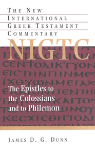 The Epsitles to the Colossians and to Philemon: New International Greek Testament Commentary [NIGTC]  -              By: James D.G. Dunn