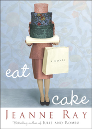 Eat Cake: A Novel - eBook  -     By: Jeanne Ray