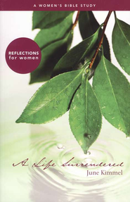 A Life Surrendered: Reflections for Women  -              By: June Kimmel