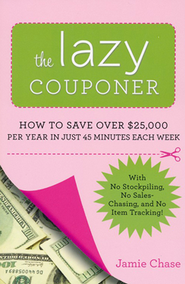 The Lazy Couponer: How to Save Over $25,000 Per Year in Just 45 Minutes Each Week  -     By: Jamie Chase