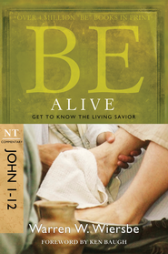 Be Alive (John 1-12): Get to Know the Living Savior - eBook  -     By: Warren W. Wiersbe