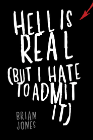 Hell Is Real (But I Hate to Admit It) - eBook  -     By: Brian Jones