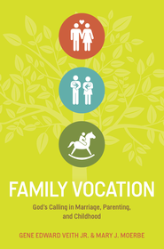 Family Vocation: God's Calling in Marriage, Parenting, and Childhood - eBook  -     By: Gene Edward Veith Jr., Mary J. Moerbe