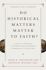 Do Historical Matters Matter to Faith?: A Critical Appraisal of Modern and Postmodern Approaches to Scripture - eBook  -     Edited By: James K. Hoffmeier, Dennis R. Magary     By: Edited by James K. Hoffmeier & Dennis R. Magary