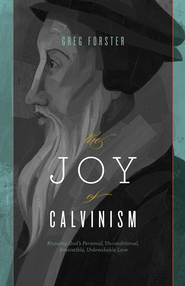 The Joy of Calvinism: Knowing God's Personal, Unconditional, Irresistible, Unbreakable Love - eBook  -     By: Gregory Forster