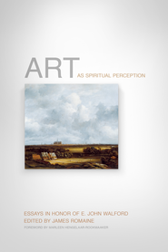 Art as Spiritual Perception: Essays in Honor of E. John Walford - eBook  -     By: James Romaine, Marleen Hengelaar-Rookmaaker, Graham Birtwistle