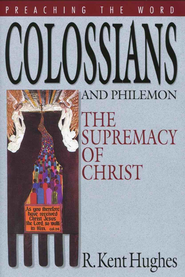 Colossians and Philemon: The Supremacy of Christ - eBook  -     By: R. Kent Hughes