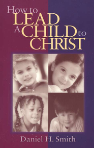How to Lead a Child to Christ   -     By: Daniel Smith