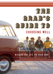 The Grad's Guide to Choosing Well: Wisdom for Life on Your Own - eBook  -     By: TH1NK
