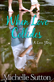 When Love Collides - eBook  -     By: Michelle Sutton