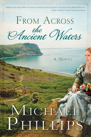 From Across the Ancient Waters - eBook  -     By: Michael Phillips