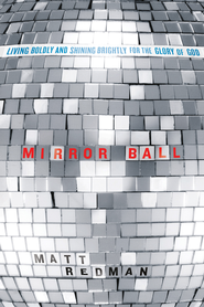 Mirror Ball: Living Boldly and Shining Brightly for the Glory of God - eBook  -     By: Matt Redman