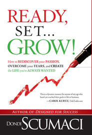 Ready, Set, Grow: How to rediscover your passion, overcome your fears, and create the life you've always wanted - eBook  -     By: Dondi Scumaci