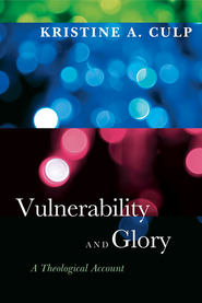 Vulnerability and Glory - eBook  -     By: Kristine A. Culp