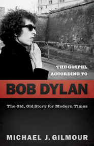 The Gospel according to Bob Dylan - eBook  -     By: Michael J. Gilmour