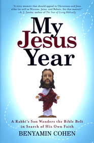 My Jesus Year: A Rabbi's Son Wanders The Bible Belt in Search of His Own Faith  -              By: Benyamin Cohen