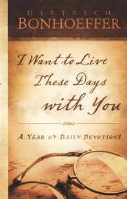 I Want to Live These Days with You - eBook  -     By: Dietrich Bonhoeffer