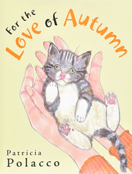 For the Love of Autumn  -     By: Patricia Polacco     Illustrated By: Patricia Polacco