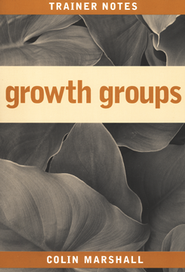 Growth Groups: Trainers Notes  -              By: Marshall Colin