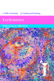 Ecclesiastes: Interpretation - eBook  -     By: William P. Brown