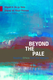 Beyond the Pale: Ethics - eBook  -     Edited By: Miguel A. De La Torre, Stacey M. Floyd-Thomas     By: Miguel A. De La Torre & Stacey M. Floyd-Thomas, eds.