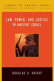 Law, Power, and Justice in Ancient Israel - eBook  -     By: Douglas A. Knight