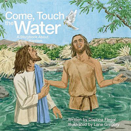Come, Touch the Water: A Storybook About Jesus' Baptism - eBook  -     By: Daphna Lee Flegal