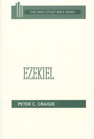 Ezekiel: New Daily Bible Study [NDSB]   -              By: Peter C. Craigie