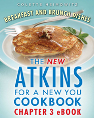 The New Atkins for a New You Cookbook Chapter 3 eBook: Breakfasts and Brunch Dishes - eBook  -     By: Colette Heimowitz