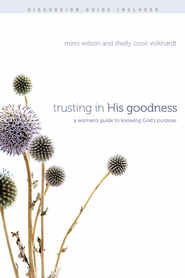 Trusting in His Goodness: A Woman's Guide to Knowing God's Purpose - eBook  -     By: Mimi Wilson, Shelly Cook Volkhardt
