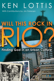 Will This Rock in Rio?: Finding God in an Urban Culture - eBook  -     By: Ken Lottis