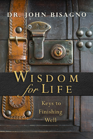 Wisdom for Life: Keys to Finishing Well - eBook  -     By: John Bisagno