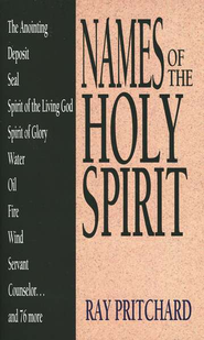 Names of the Holy Spirit  -              By: Ray Pritchard