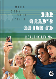 The Grad's Guide to Healthy Living: Mind, Body, Soul, Spirit - eBook  -     By: The Navigators