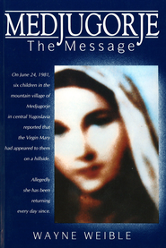 Medjugorje: The Message - eBook  -     By: Wayne Weible