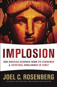 IMPLOSION: Can America Recover from Its Economic and Spiritual Challenges in Time? - eBook  -     By: Joel C. Rosenberg
