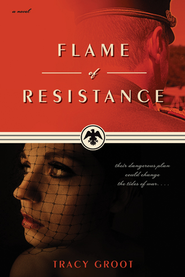 Flame of Resistance - eBook  -     By: Tracy Groot