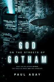 God on the Streets of Gotham: What the Big Screen Batman Can Teach Us about God and Ourselves - eBook  -     By: Paul Asay