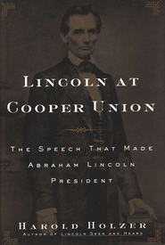 Lincoln at Cooper Union: The Speech That Made Abraham Lincoln President  -     By: Harold Holzer
