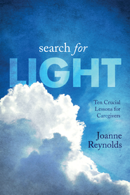 Search for Light: Ten Crucial Lessons for Caregivers - eBook  -     By: Joanne Reynolds