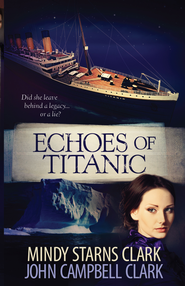 Echoes of Titanic - eBook  -     By: Mindy Starns-Clark, John Clark