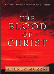 The Blood of Christ: Finding the Power of God to Overcome Sin  -     By: Andrew Murray