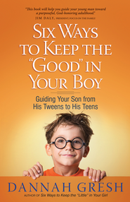 Six Ways to Keep the Good in Your Boy: Guiding Your Son from His Tweens to His Teens - eBook  -     By: Dannah Gresh, Bob Gresh