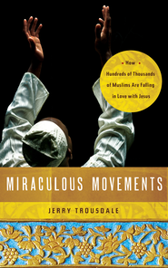 Miraculous Movements: How Hundreds of Thousands of Muslims Are Falling in Love with Jesus - eBook  -     By: Jerry Trousdale