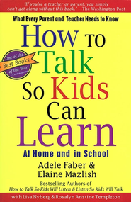 How to Talk So Kids Can Learn-At Home and in School: What Every Parent and Teacher Needs to Know  -     By: Adele Faber, Kimberly Ann Coe, Elaine Mazlish