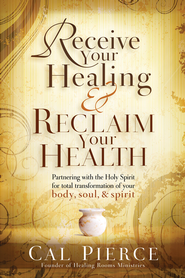 Receive Your Healing and Reclaim Your Health: Partnering with the Holy Spirit for total transformation of your body, soul and spirit - eBook  -     By: Cal Pierce